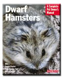 Dwarf Hamsters: The Owner's Manual